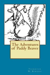 The Adventures of Paddy Beaver | Thornton W. Burgess |