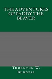 The Adventures of Paddy the Beaver | Thornton W. Burgess |