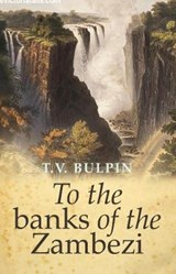 To the Banks of the Zambezi | T. V. Bulpin |