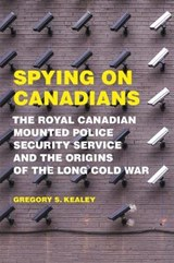Spying on Canadians | Gregory S. Kealey |