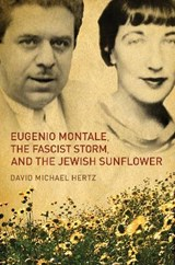 Eugenio Montale, the Fascist Storm and the Jewish Sunflower | David Hertz |