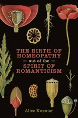 Birth of Homeopathy out of the Spirit of Romanticism | Alice Kuzniar |