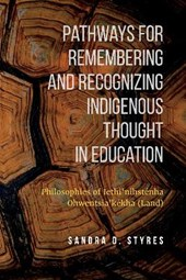 Pathways for Remembering and Recognizing Indigenous Thought in Education | Sandra D. Styres |