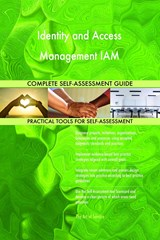 Identity and Access Management IAM Complete Self-Assessment Guide | Gerardus Blokdyk |