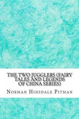The Two Jugglers (Fairy Tales and Legends of China Series) | Norman Hinsdale Pitman |