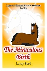 The Miraculous Birth (Light Horse Dark Horse, #1) | Lavay Byrd |