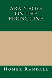 Army Boys on the Firing Line | Homer Randall |