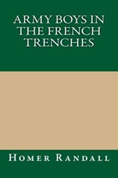 Army Boys in the French Trenches | Homer Randall |