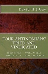 Four 'Antinomians' Tried and Vindicated | David H. J. Gay |