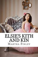 Elsie's Kith and Kin | Martha Finley |