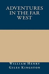 Adventures in the Far West | William Henry Giles Kingston |