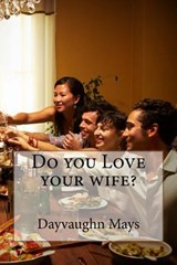 Do You Love Your Wife? | Dayvaughn J. Mays |