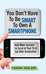 You Don't Have to Be Smart to Own a Smartphone | Hank Adler |