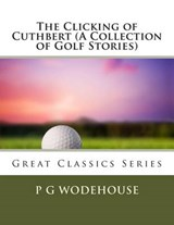 The Clicking of Cuthbert (a Collection of Golf Stories) | P. G. Wodehouse |