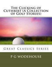 The Clicking of Cuthbert (a Collection of Golf Stories)
