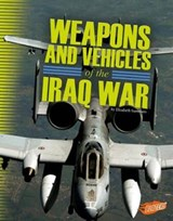 Weapons and Vehicles of the Iraq War | Elizabeth Summers |