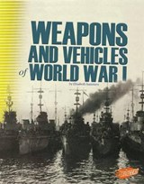 Weapons and Vehicles of World War I | Elizabeth Summers |
