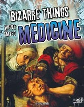 Bizarre Things We've Called Medicine | Alicia Z. Klepeis |