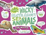 Totally Wacky Facts about Sea Animals | Cari Meister |