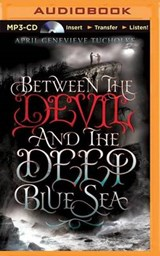 Between the Devil and the Deep Blue Sea | April Genevieve Tucholke |