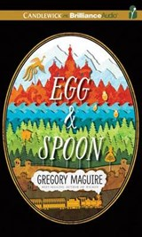 Egg & Spoon | Gregory Maguire |