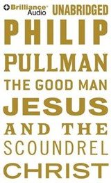 The Good Man Jesus and the Scoundrel Christ | Philip Pullman |