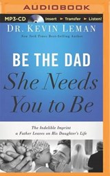Be the Dad She Needs You to Be | Kevin Leman |