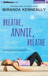 Breathe, Annie, Breathe | Miranda Kenneally |