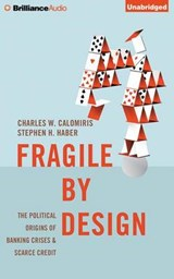Fragile By Design | Calomiris, Charles W. ; Haber, Stephen H. |