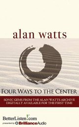 Four Ways to the Center | Alan Watts |