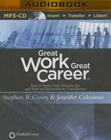 Great Work, Great Career | Covey, Stephen R. ; Colosimo, Jennifer |