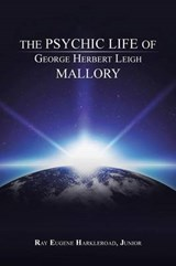 Psychic Life of George Herbert Leigh Mallory | Ray Eugene Harkleroad Junior |