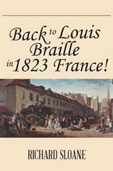 Back to Louis Braille in 1823 France! | Richard Sloane |