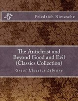 The Antichrist and Beyond Good and Evil (Classics Collection) | Friedrich Wilhelm Nietzsche |