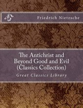 The Antichrist and Beyond Good and Evil (Classics Collection)