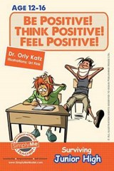 Be Positive! Think Positive! Feel Positive! Surviving Junior High | Orly Katz |