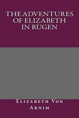 The Adventures of Elizabeth in Rugen | Elizabeth Von Arnim |