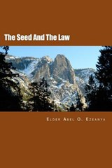 The Seed and the Law | Elder Abel O Ezeanya |