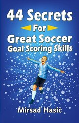 44 Secrets for Great Soccer Goal Scoring Skills | Mirsad Hasic |