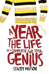 A Year in the Life of a Complete and Total Genius | Stacey Matson |