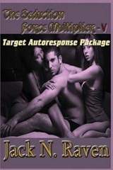 The Seduction Force Multiplier V - Target Auto Response Package | Jack N. Raven |