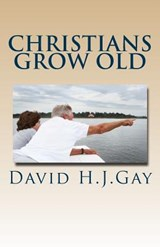 Christians Grow Old | David H J Gay |