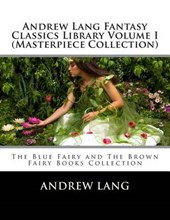 Andrew Lang Fantasy Classics Library Volume I (Masterpiece Collection)