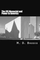 The JFK Memorial and Power in America | M. D. Brosio |