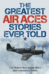 The Greatest Air Aces Stories Ever Told | Smith, Robert Barr ; Yadon, Laurence J. |