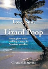 Love, Sun, and Lizard Poop | Gwendolyn Stevens |
