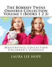 The Bobbsey Twins Omnibus Collection Volume I (Books 1 2 3)