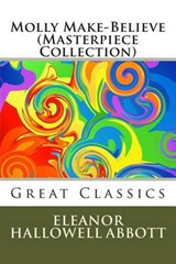 Molly Make-Believe (Masterpiece Collection) | Eleanor Hallowell Abbott |