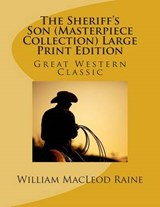 The Sheriff's Son (Masterpiece Collection) Large Print Edition | William MacLeod Raine |