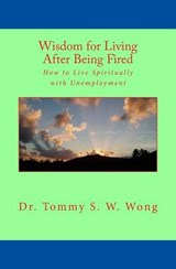 Wisdom for Living After Being Fired | Dr Tommy S. W. Wong |
